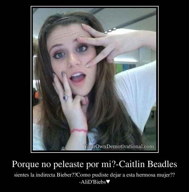 Porque no peleaste por mi?-Caitlin Beadles: yourowndemotivational.com/posters/porque-no-peleaste-por-mi-caitlin...